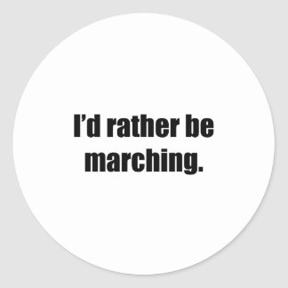 I'd Rather Be Marching Round Sticker