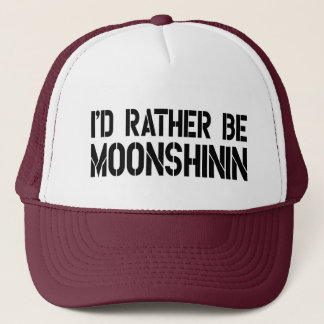 I'd Rather Be Moonshinin Trucker Hat