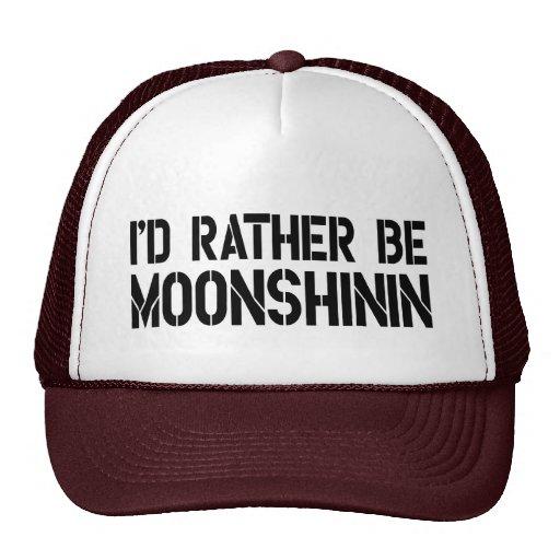 I'd Rather Be Moonshinin Trucker Hat