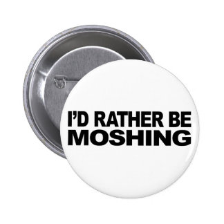 I'd Rather Be Moshing 6 Cm Round Badge