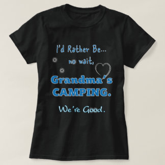 I'd rather be, not wait Grandma's Camping T-shirts