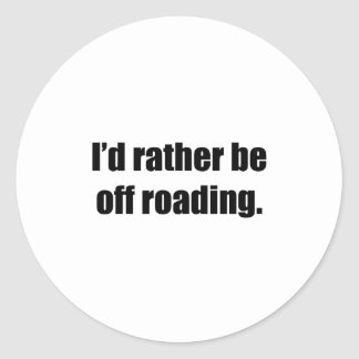 I'd Rather Be Off Roading Round Stickers