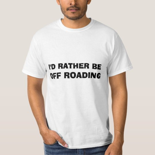 """""""I'd Rather be Off Roading"""" Shirt"""
