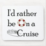 I'd Rather Be On A Cruise Mouse Pads