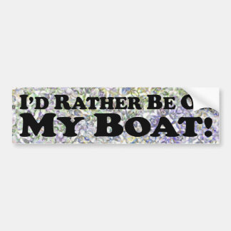 I'd Rather Be On My Boat - Bumper Sticker