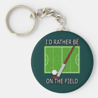 I'd Rather Be on the Field (hockey) Key Ring
