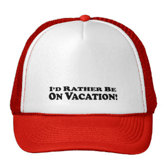 I'd Rather Be On Vacation - Clothes Cap
