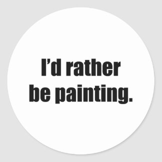 I'd Rather be Painting Classic Round Sticker