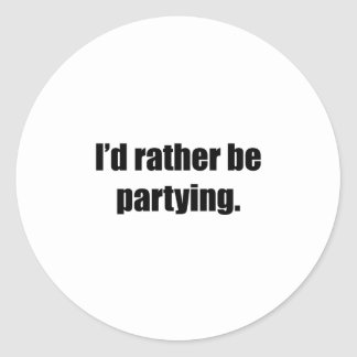 I'd Rather Be Partying Round Sticker