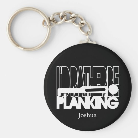 I'd Rather Be Planking - White Silhouette Key Ring