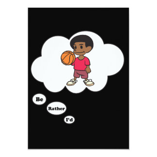I'd rather be playing Basketball 4 13 Cm X 18 Cm Invitation Card