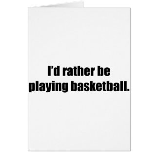 I'd Rather  Be Playing Basketball Greeting Cards