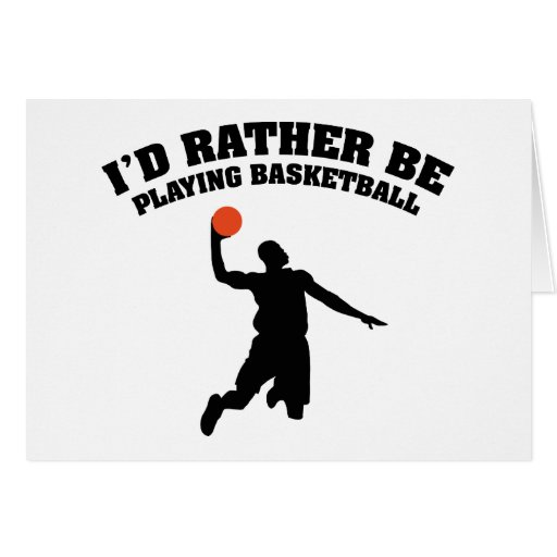 I'd Rather Be Playing Basketball Greeting Card