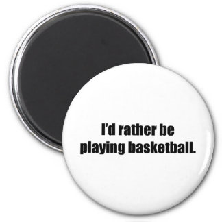 I'd Rather  Be Playing Basketball 6 Cm Round Magnet