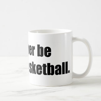 I'd Rather  Be Playing Basketball Mugs
