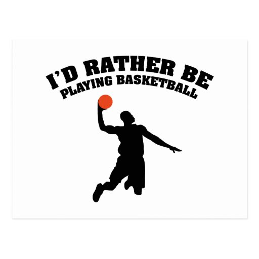 I'd Rather Be Playing Basketball Post Card