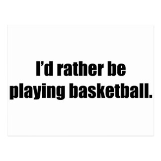 I'd Rather  Be Playing Basketball Postcard