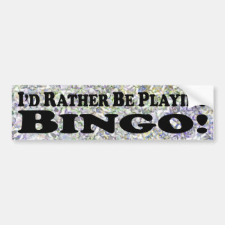 i'd Rather Be Playing Bingo - Bumper Sticker