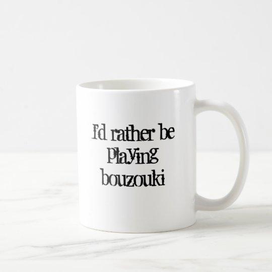 I'd rather be playing bouzouki coffee mug
