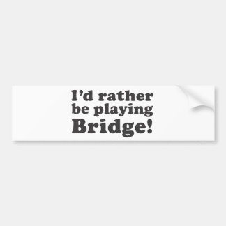 I'd Rather Be Playing Bridge! Bumper Sticker