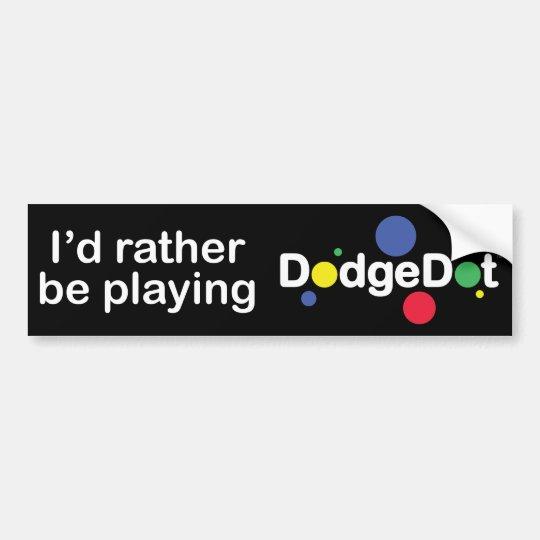'I'd rather be playing DodgeDot™ Bumper Sticker