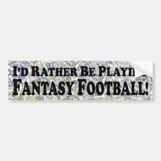 I'd Rather Be Playing Fantasy Football - Sticker Bumper Sticker