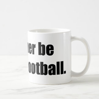 I'd Rather Be Playing Football Coffee Mugs