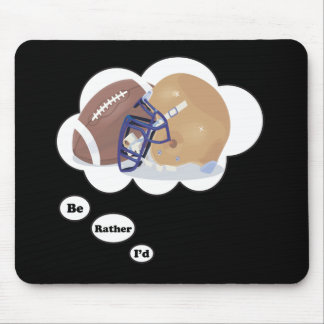 I'd rather be playing Football Mouse Pad
