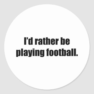 I'd Rather Be Playing Football Sticker