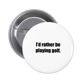 I'd Rather Be Playing Golf 6 Cm Round Badge