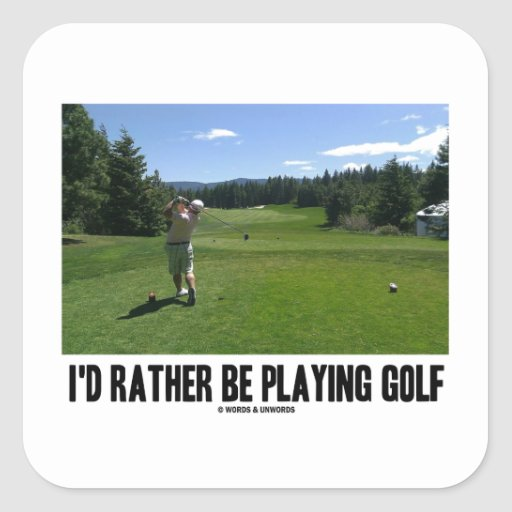 I'd Rather Be Playing Golf (Golfer On Golf Course) Square Stickers