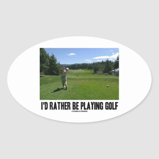 I'd Rather Be Playing Golf (Golfer On Golf Course) Oval Stickers