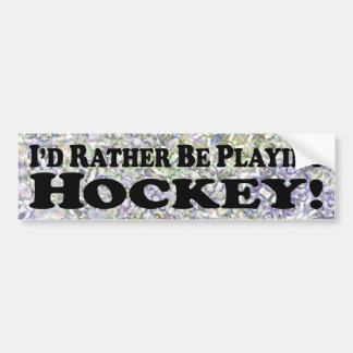 I'd Rather Be Playing Hockey - Bumper Sticker