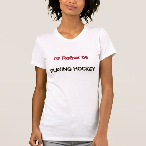 I'd Rather Be Playing Hockey T Shirt