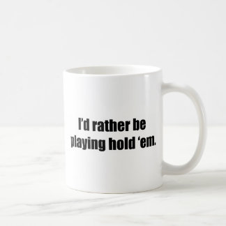 I'd Rather Be Playing Hold 'em Classic White Coffee Mug