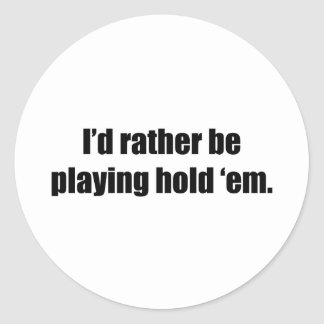 I'd Rather Be Playing Hold 'em Round Sticker