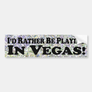 i'd Rather Be Playing In Vegas - Bumper Sticker