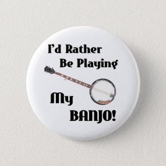 I'd Rather be Playing My Banjo 6 Cm Round Badge