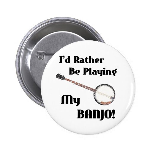 I'd Rather be Playing My Banjo Buttons