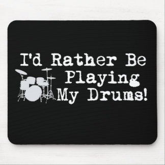 I'd Rather Be Playing My Drums Mouse Mat