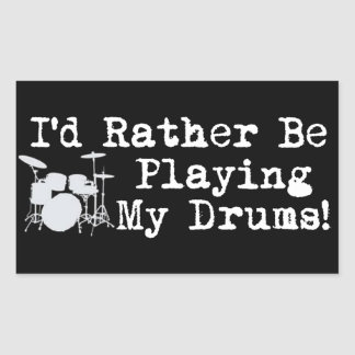 I'd Rather Be Playing My Drums Rectangular Sticker