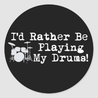 I'd Rather Be Playing My Drums Round Sticker
