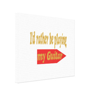 I'd Rather Be Playing My Guitar Canvas Print