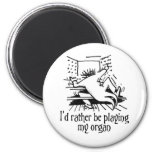 I'd rather be playing my organ! 6 cm round magnet