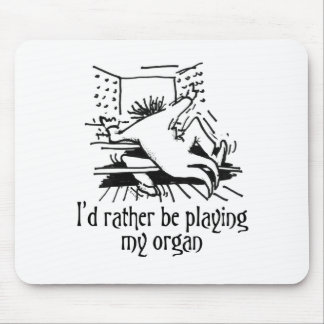 I'd rather be playing my organ! mouse mat