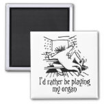 I'd rather be playing my organ square magnet