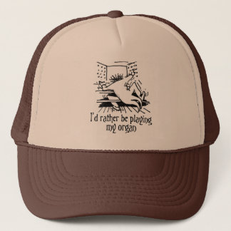 I'd rather be playing my organ trucker hat