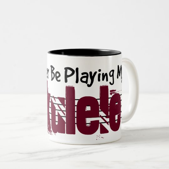 I'd Rather Be Playing My Ukulele Two-Tone Coffee