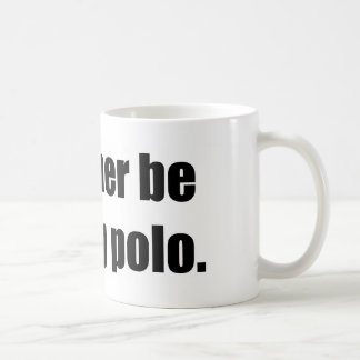 I'd Rather Be Playing Polo Mugs