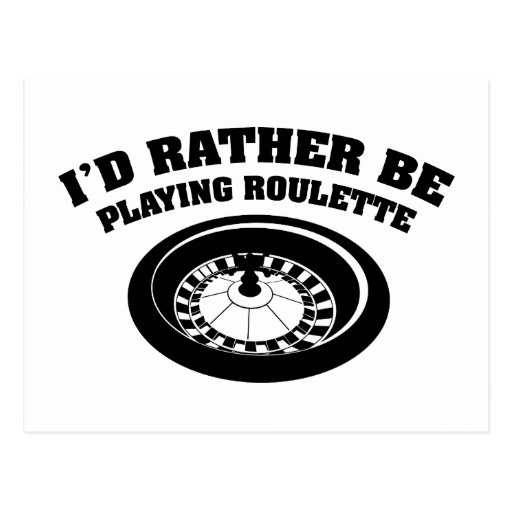 I'd Rather Be Playing Roulette Postcards
